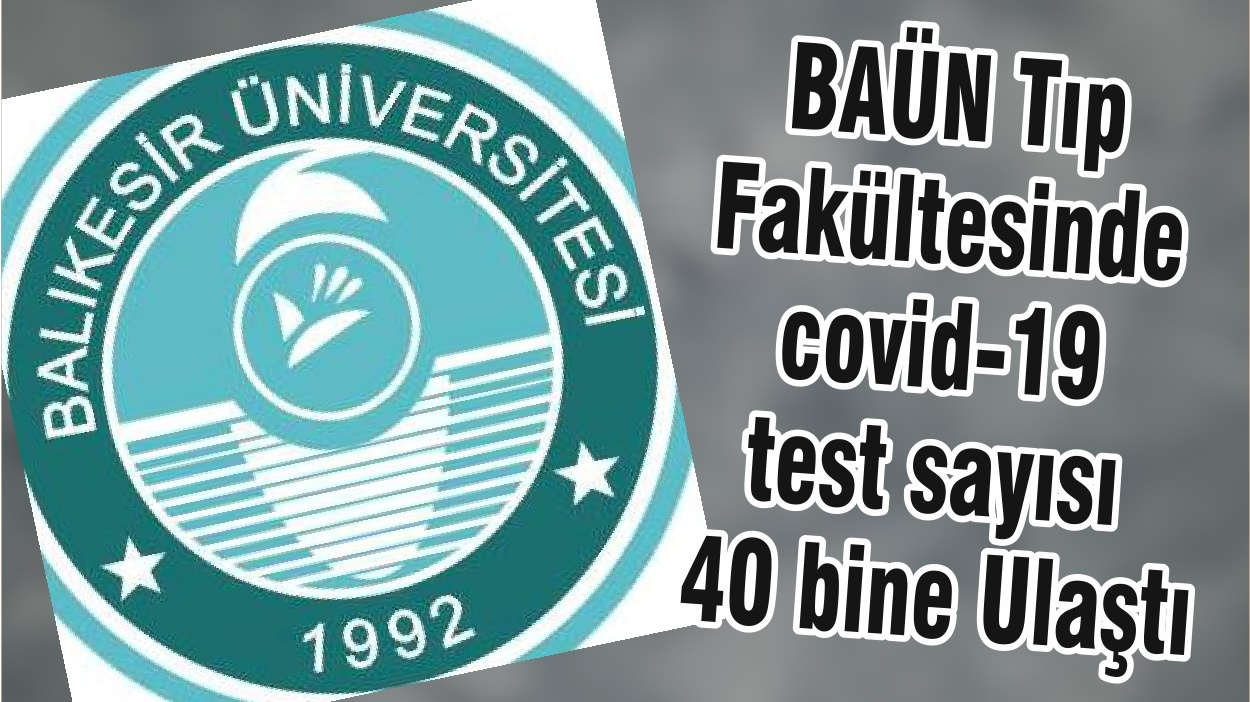 BAÜN Tıp Fakültesinde covid-19 test sayısı 40 bine Ulaştı