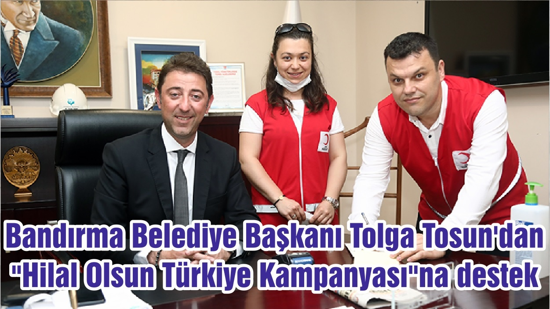 """Bandırma Belediye Başkanı Tolga Tosun'dan """"Hilal Olsun Türkiye Kampanyası""""na destek"""