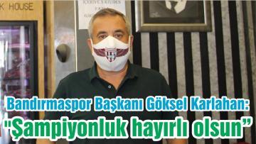 """Bandırmaspor Başkanı Göksel Karlahan: """"Şampiyonluk hayırlı olsun"""""""