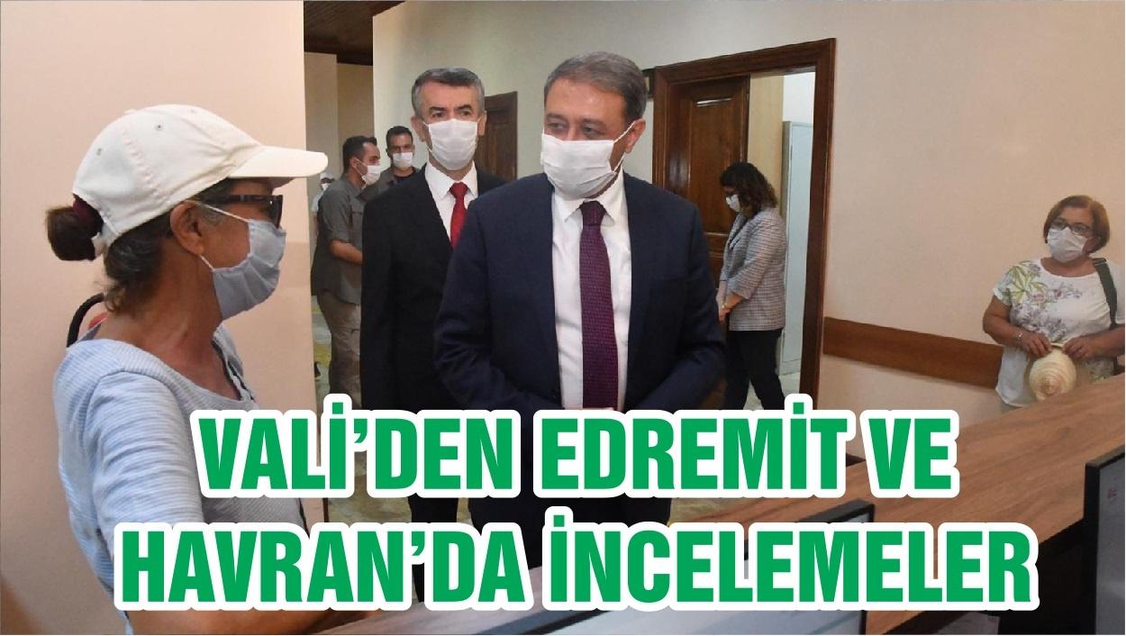 VALİ'DEN EDREMİT VE HAVRAN'DA İNCELEMELER