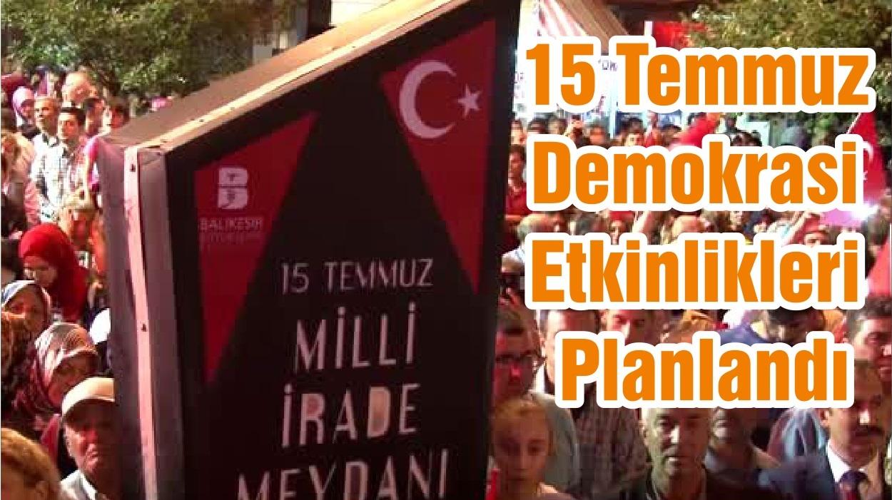 15 Temmuz Demokrasi Etkinlikleri Planlandı