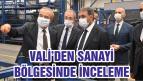 VALİ'DEN SANAYİ BÖLGESİNDE İNCELEME