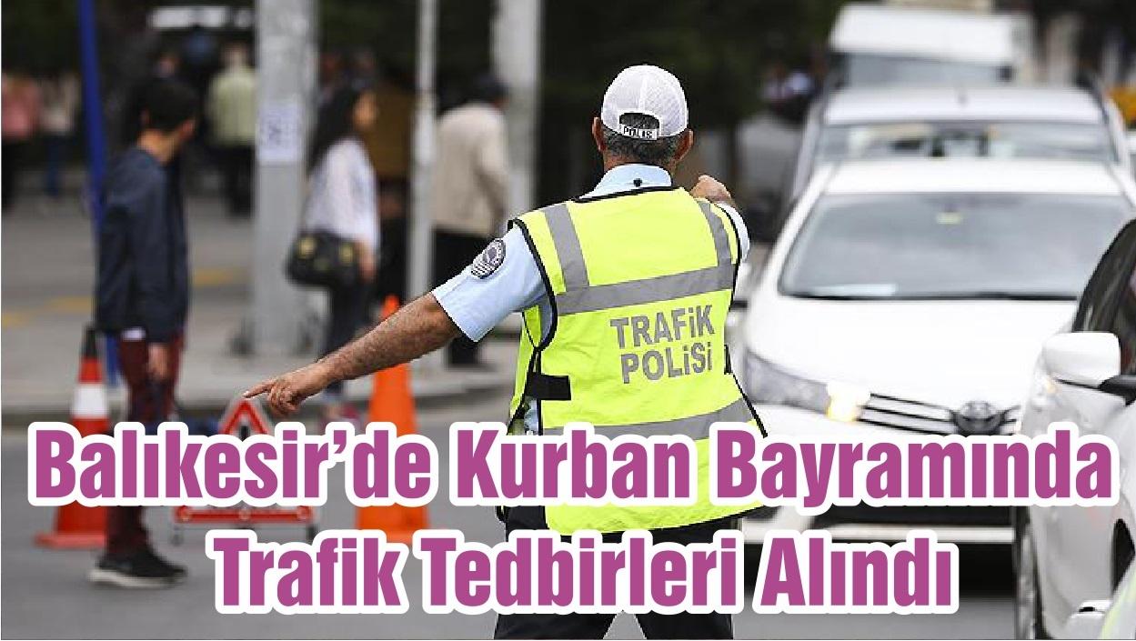 Balıkesir'de Kurban Bayramında Trafik Tedbirleri Alındı
