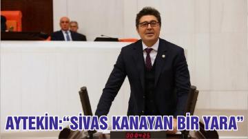 "AYTEKİN:""SİVAS KANAYAN BİR YARA"""