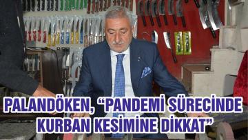 """PALANDÖKEN, """"PANDEMİ SÜRECİNDE KURBAN KESİMİNE DİKKAT"""""""