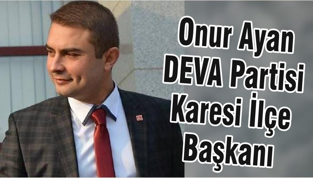 Onur Ayan DEVA Partisi Karesi İlçe Başkanı oldu
