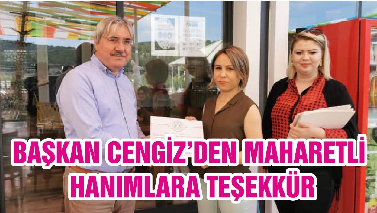BAŞKAN CENGİZ'DEN MAHARETLİ HANIMLARA TEŞEKKÜR
