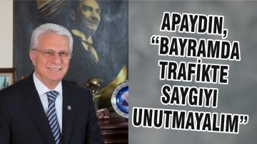"APAYDIN, ""BAYRAMDA TRAFİKTE SAYGIYI UNUTMAYALIM"""