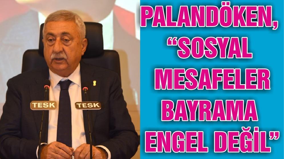 """PALANDÖKEN, """"SOSYAL MESAFELER BAYRAMA ENGEL DEĞİL"""""""