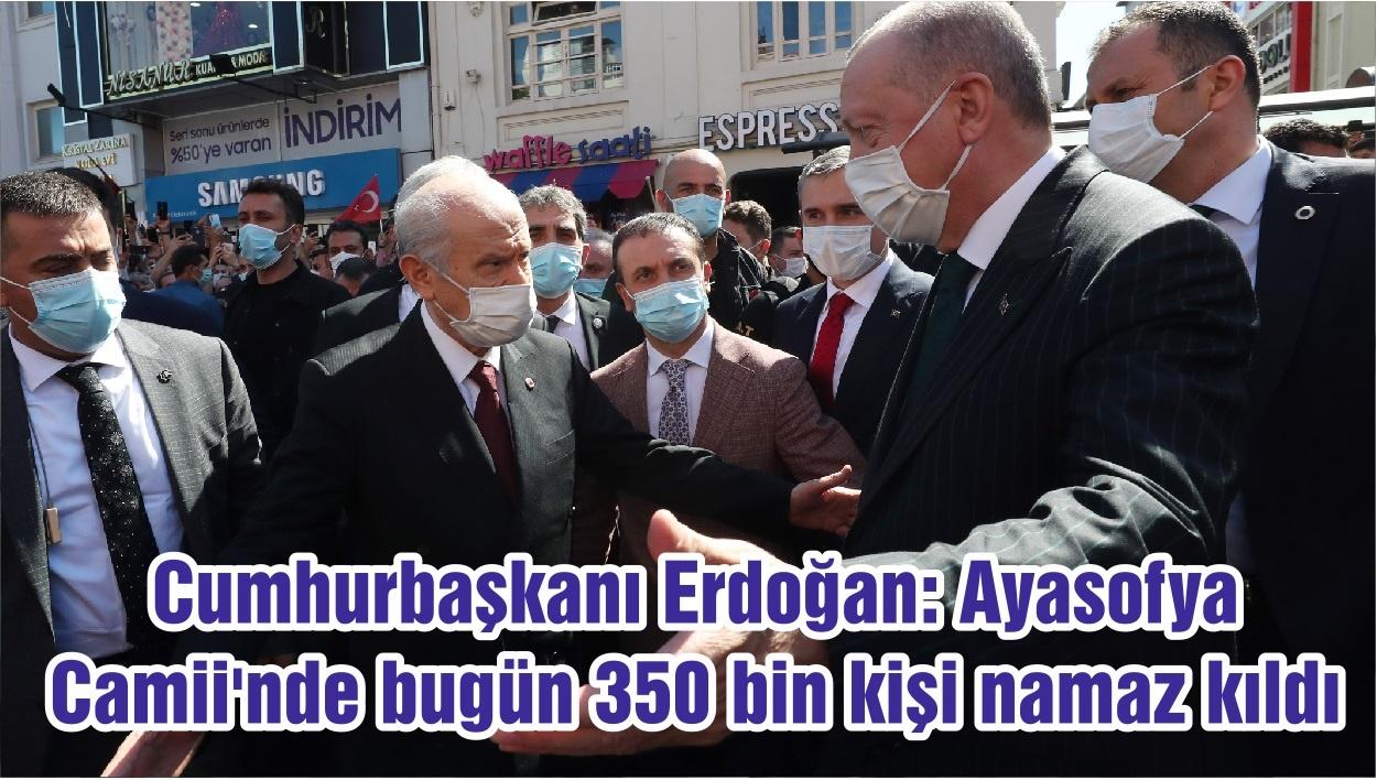 Cumhurbaşkanı Erdoğan: Ayasofya Camii'nde bugün 350 bin kişi namaz kıldı
