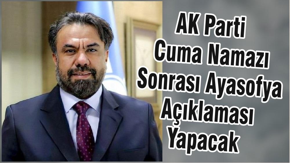 AK Parti Cuma Namazı Sonrası Ayasofya Açıklaması Yapacak