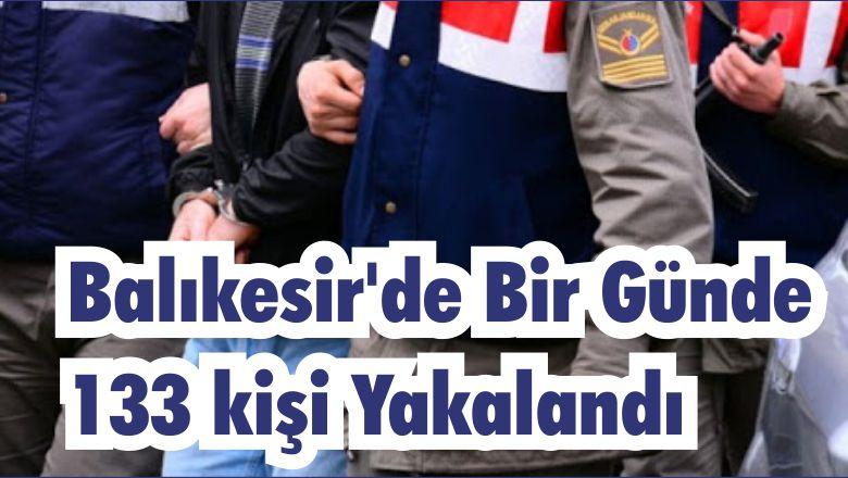 Balıkesir'de Bir Günde 133 kişi Yakalandı