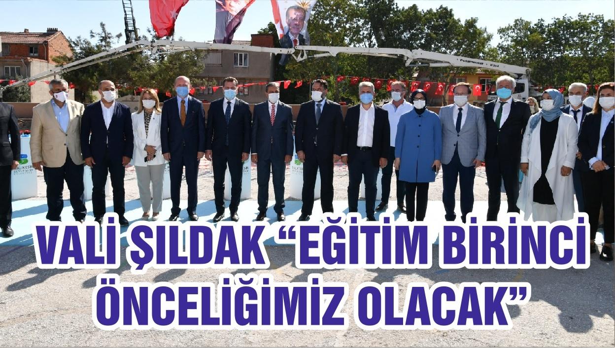 """VALİ ŞILDAK """"EĞİTİM BİRİNCİ ÖNCELİĞİMİZ OLACAK """""""