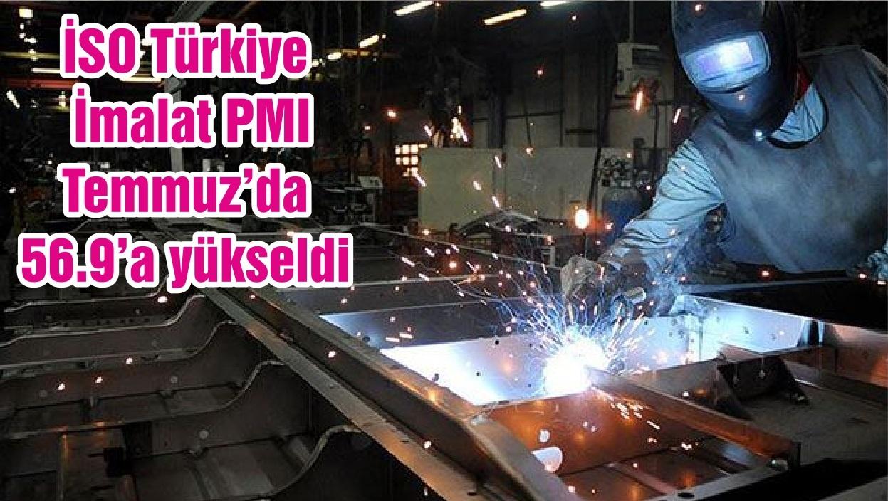 İSO Türkiye İmalat PMI temmuzda 56.9'a yükseldi