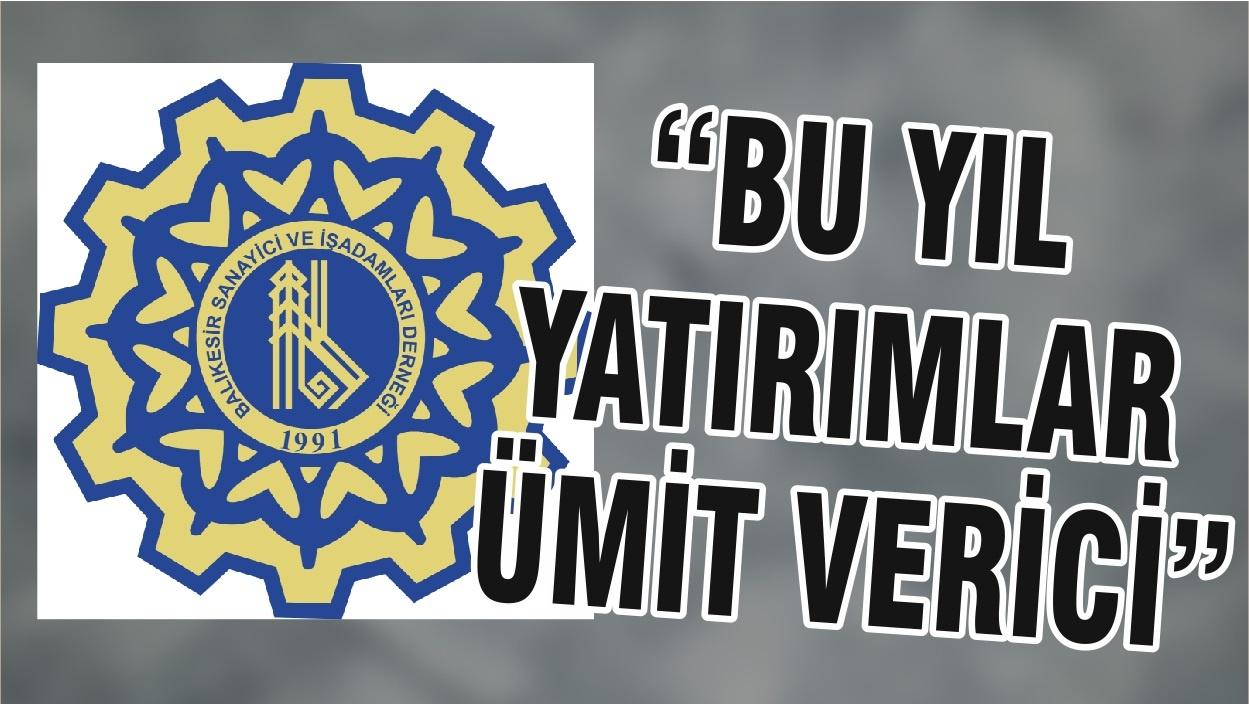 """""""BU YIL YATIRIMLAR ÜMİT VERİCİ"""""""