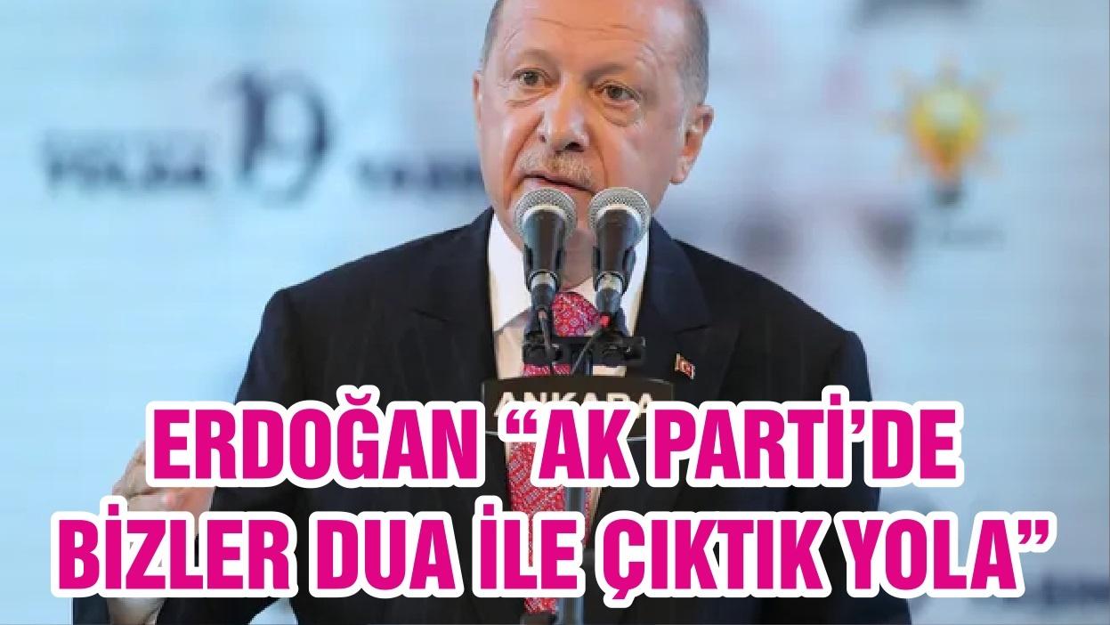 """ERDOĞAN """"AK PARTİ'DE BİZLER DUA İLE ÇIKTIK YOLA"""""""