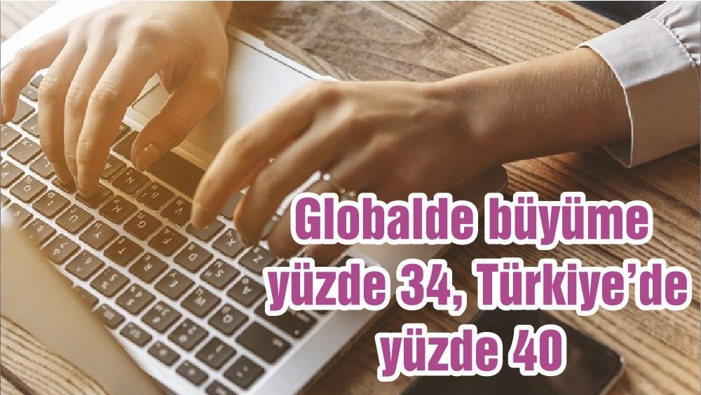 Globalde büyüme yüzde 34, Türkiye'de yüzde 40