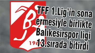 TFF 1.Lig'in sona ermesiyle birlikte Balıkesirspor ligi 13.sırada bitirdi