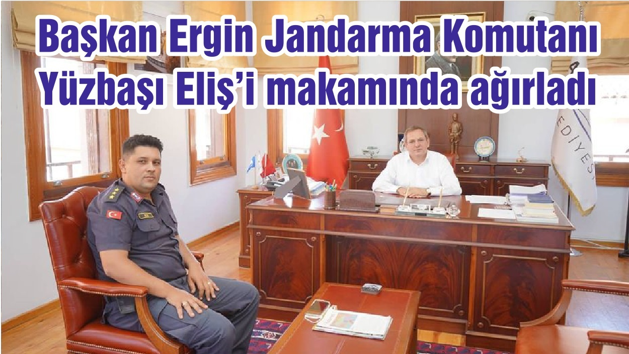 Başkan Ergin Jandarma KomutanıYüzbaşı Eliş'i makamında ağırladı