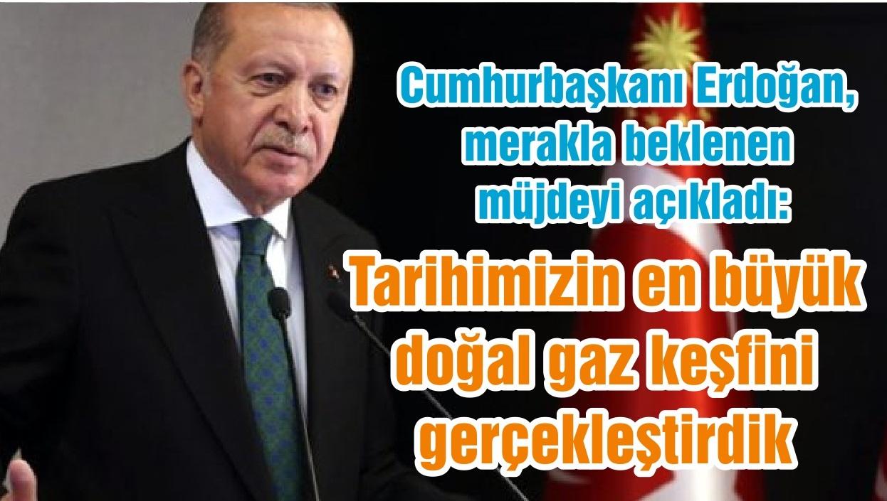 Cumhurbaşkanı Erdoğan, merakla beklenen müjdeyi açıkladı: Tarihimizin en büyük doğal gaz keşfini gerçekleştirdik
