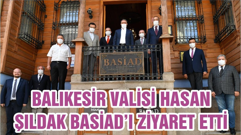 BALIKESİR VALİSİ HASAN ŞILDAK BASİAD'I ZİYARET ETTİ