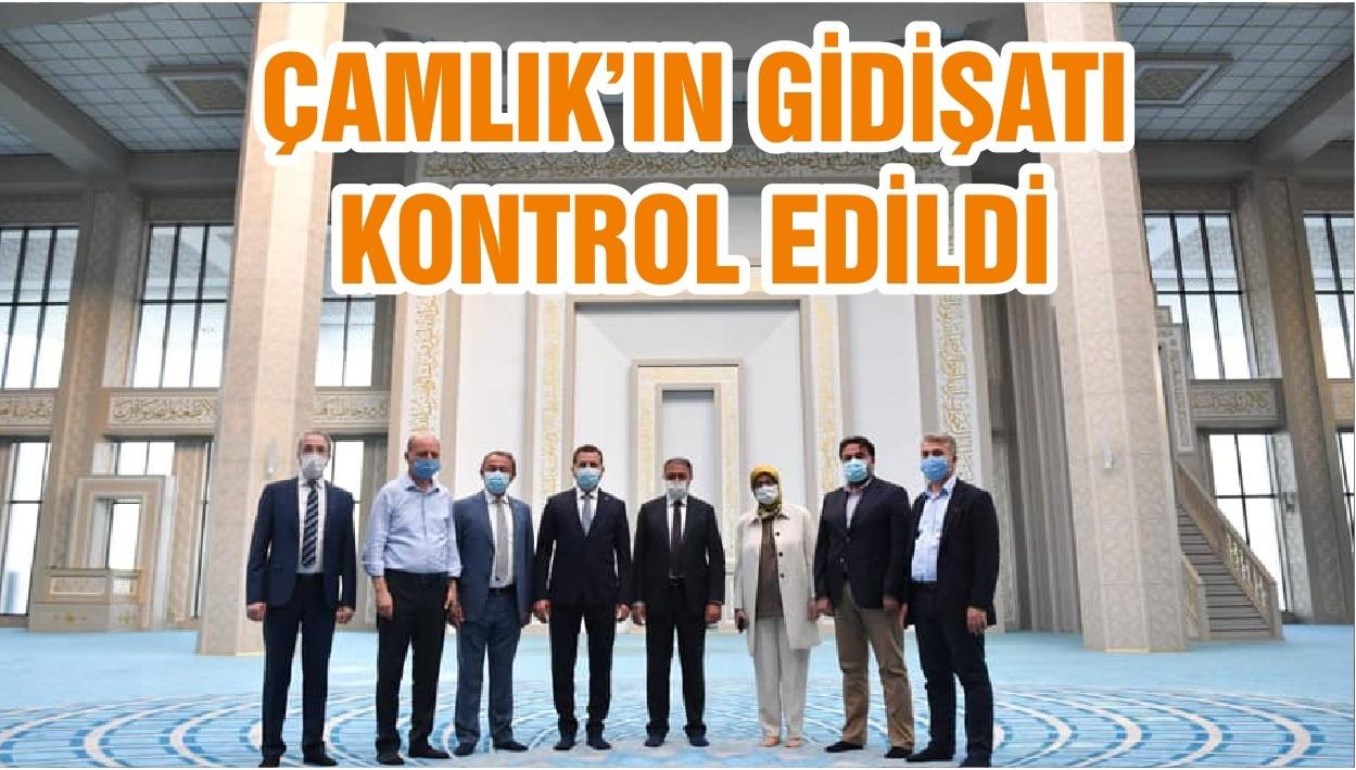 ÇAMLIK'IN GİDİŞATI KONTROL EDİLDİ