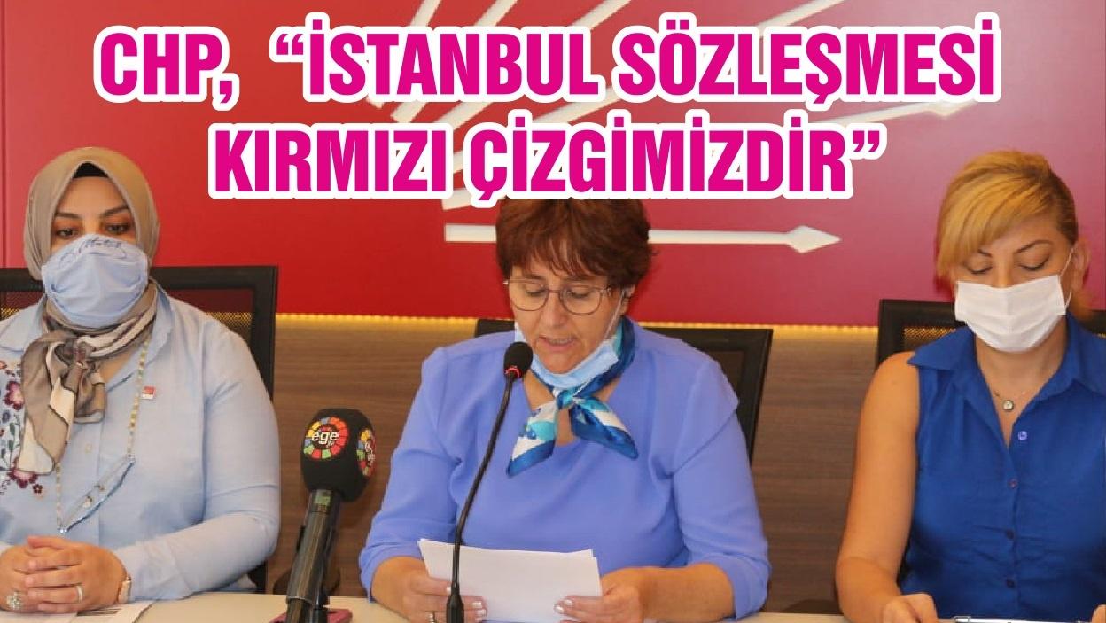 """CHP, """"İSTANBUL SÖZLEŞMESİ KIRMIZI ÇİZGİMİZDİR"""""""