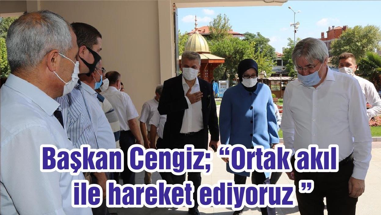 """Başkan Cengiz; """"Ortak akıl ile hareket ediyoruz """""""