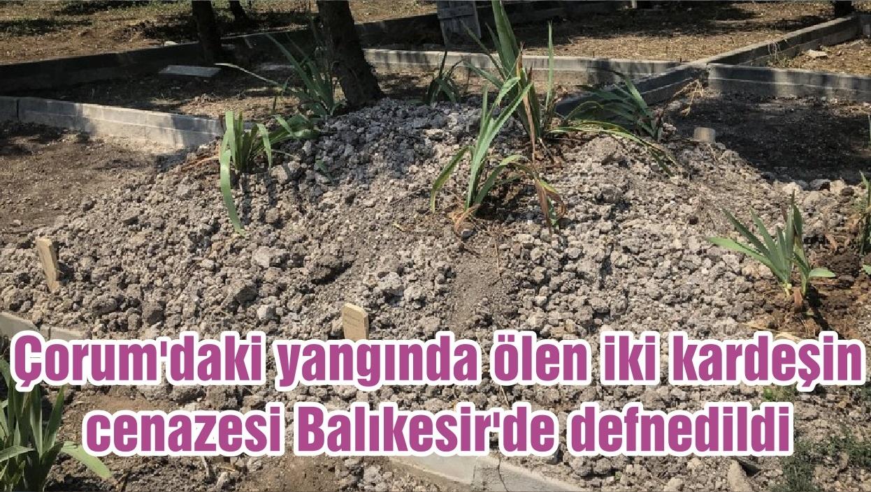 Çorum'daki yangında ölen iki kardeşin cenazesi Balıkesir'de defnedildi