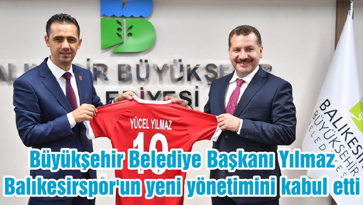 Büyükşehir Belediye Başkanı Yılmaz, Balıkesirspor'un yeni yönetimini kabul etti