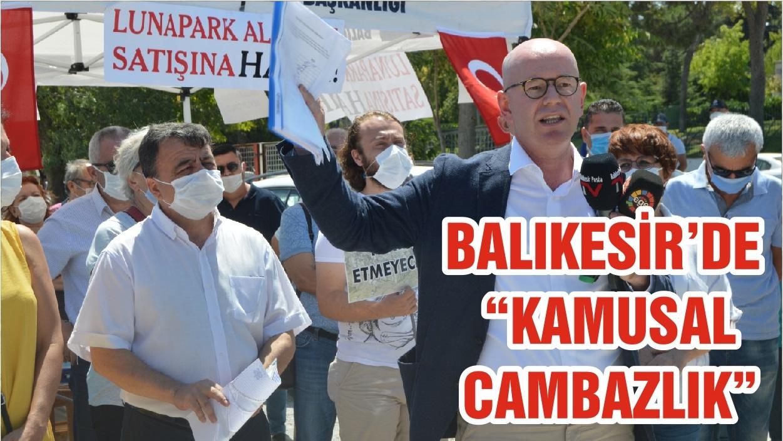 "BALIKESİR'DE ""KAMUSAL CAMBAZLIK"""