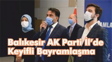 Balıkesir AK Parti İl'de Keyifli Bayramlaşma