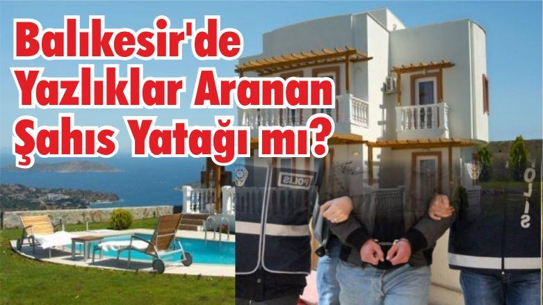 Balıkesir'de Yazlıklar Aranan Şahıs Yatağı mı?