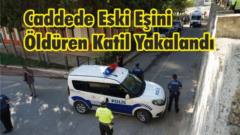 Caddede Eski Eşini Öldüren Katil Yakalandı