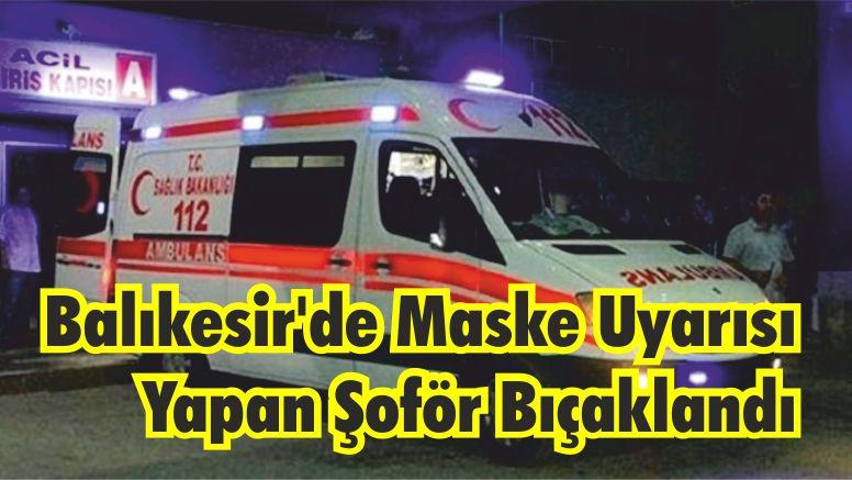 Balıkesir'de Maske Uyarısı Yapan Şoför Bıçaklandı