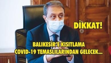 BALIKESİR'E KISITLAMA COVID-19 TEMASLILARINDAN GELECEK!
