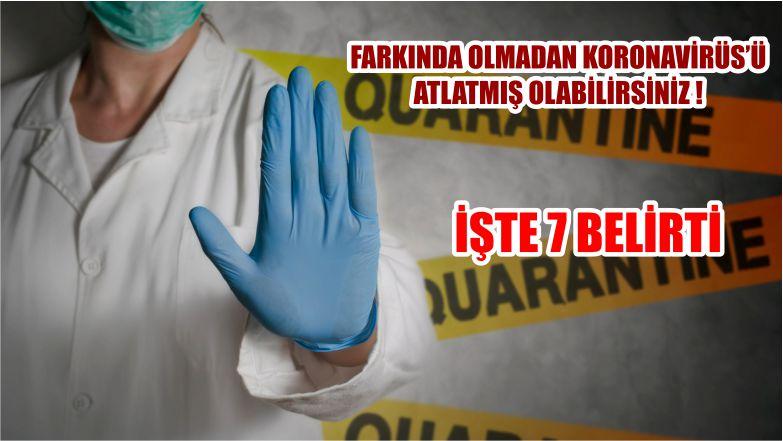 FARKINDA OLMADAN KORONAVİRÜS'Ü ATLATMIŞ OLABİLİRSİNİZ! İŞTE 7 BELİRTİ