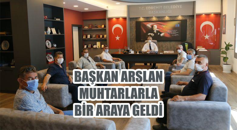 BAŞKAN ARSLAN MUHTARLARLA BİR ARAYA GELDİ