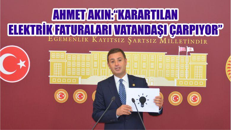 "AHMET AKIN:""KARARTILAN ELEKTRİK FATURALARI VATANDAŞI ÇARPIYOR"""