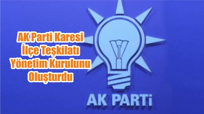 AK Parti Karesi İlçe Teşkilatı Yönetim Kurulunu Oluşturdu
