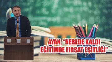 """AYAN, """"NEREDE KALDI EĞİTİMDE FIRSAT EŞİTLİĞİ"""""""