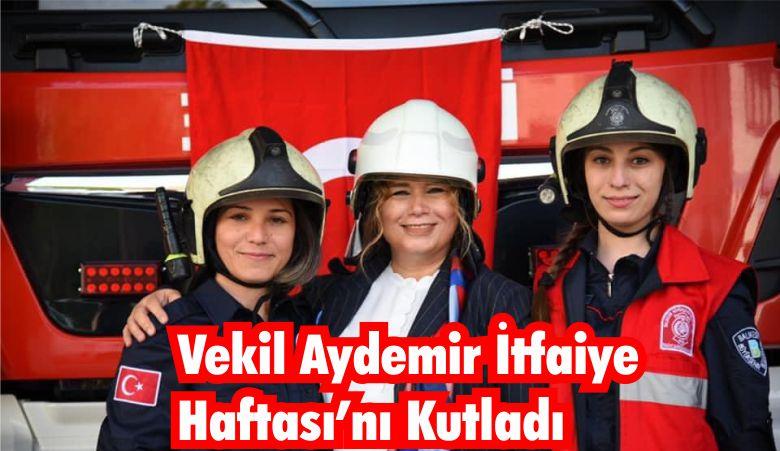 Vekil Aydemir İtfaiye Haftası'nı Kutladı