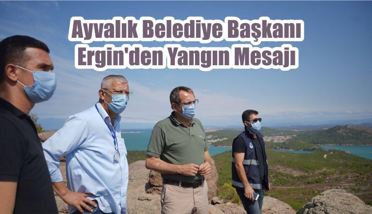 Ayvalık Belediye Başkanı Ergin'den Yangın Mesajı