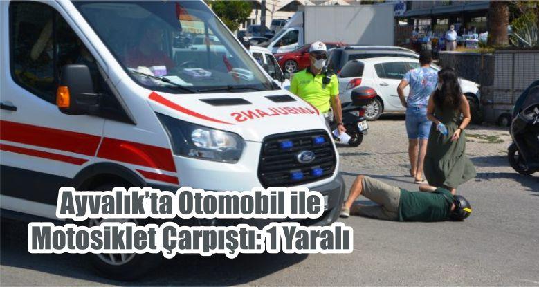 Ayvalık'ta Otomobil ile Motosiklet Çarpıştı: 1 Yaralı