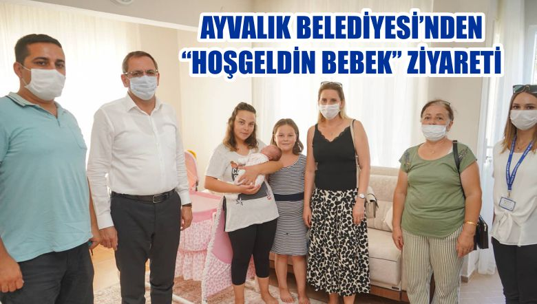 """AYVALIK BELEDİYESİ'NDEN """"HOŞGELDİN BEBEK"""" ZİYARETİ"""