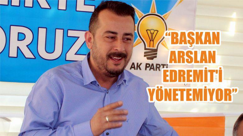"""""""BAŞKAN ARSLAN EDREMİT'İ YÖNETEMİYOR"""""""