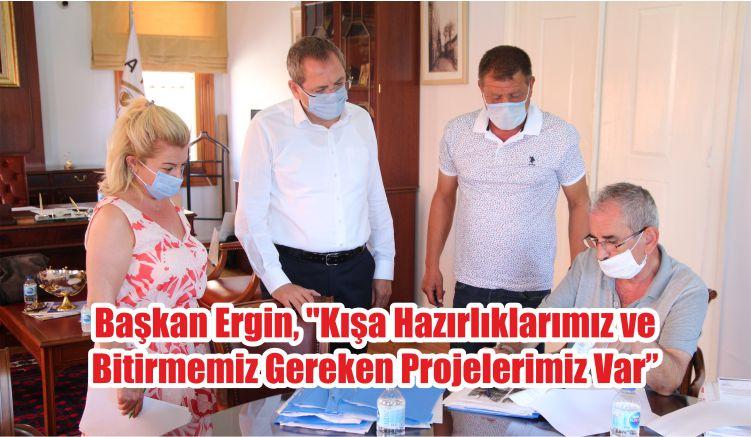 """Başkan Ergin, """"Kışa Hazırlıklarımız ve Bitirmemiz Gereken Projelerimiz Var"""""""