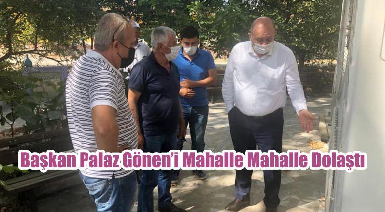 Başkan Palaz Gönen'i Mahalle Mahalle Dolaştı