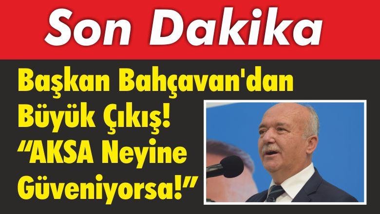 Başkan Bahçavan'dan Büyük Çıkış!