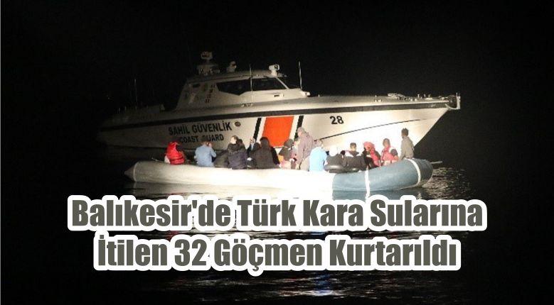 Balıkesir'de Türk Kara Sularına İtilen 32 Göçmen Kurtarıldı